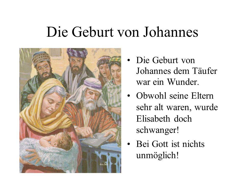 Die Geburt von Johannes Die Geburt von Johannes dem Täufer war ein Wunder.