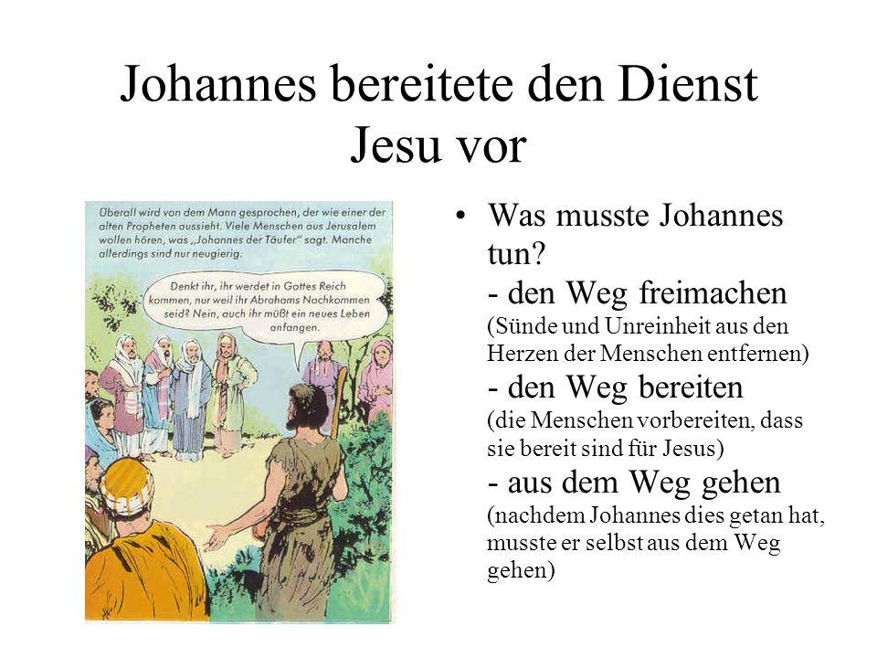 Johannes bereitete den Dienst Jesu vor Was musste Johannes tun.