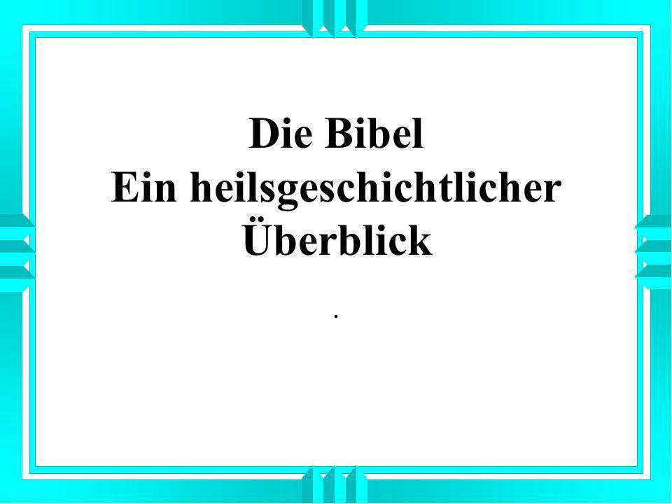 Die Bibel Ein heilsgeschichtlicher Überblick.