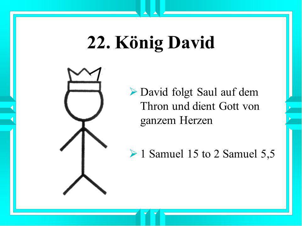 22. König David David folgt Saul auf dem Thron und dient Gott von ganzem Herzen 1 Samuel 15 to 2 Samuel 5,5