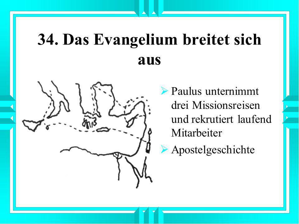 34. Das Evangelium breitet sich aus Paulus unternimmt drei Missionsreisen und rekrutiert laufend Mitarbeiter Apostelgeschichte