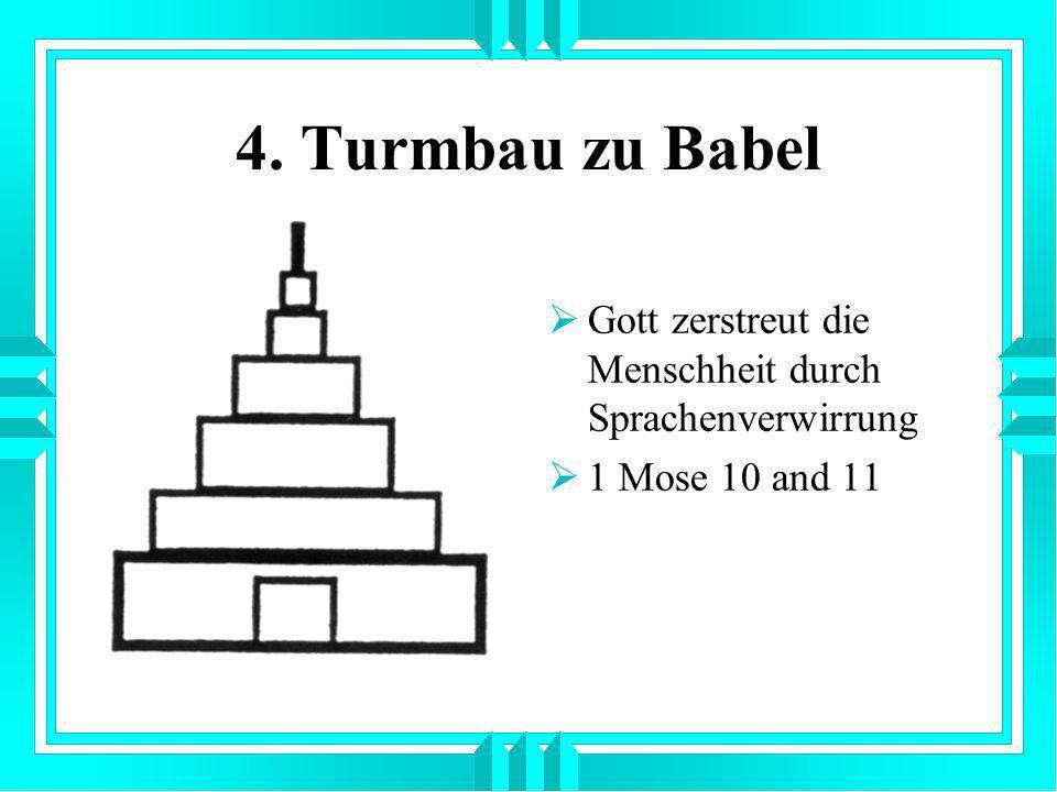 4. Turmbau zu Babel Gott zerstreut die Menschheit durch Sprachenverwirrung 1 Mose 10 and 11