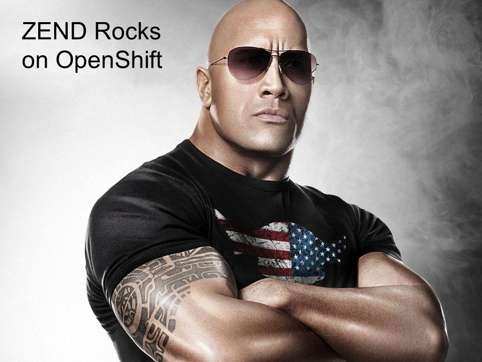 PHP ROCKS ON OPENSHIFT ZEND Rocks on OpenShift