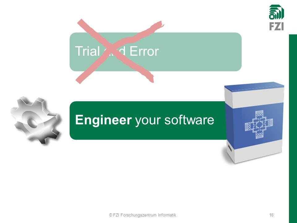 Engineer your softwareTrial and Error © FZI Forschungszentrum Informatik16