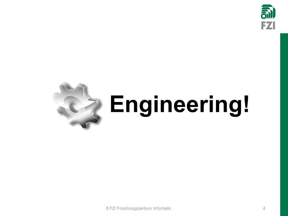 Engineering! 4© FZI Forschungszentrum Informatik