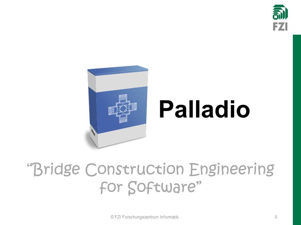 Bridge Construction Engineering for Software Palladio 6© FZI Forschungszentrum Informatik