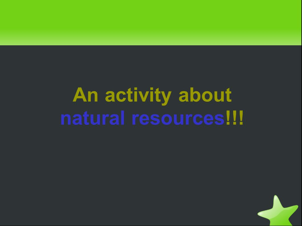 An activity about natural resources!!!