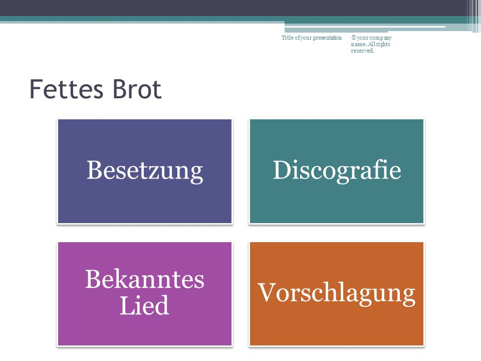 Fettes Brot BesetzungDiscografie Bekanntes Lied Vorschlagung © your company name. All rights reserved. Title of your presentation