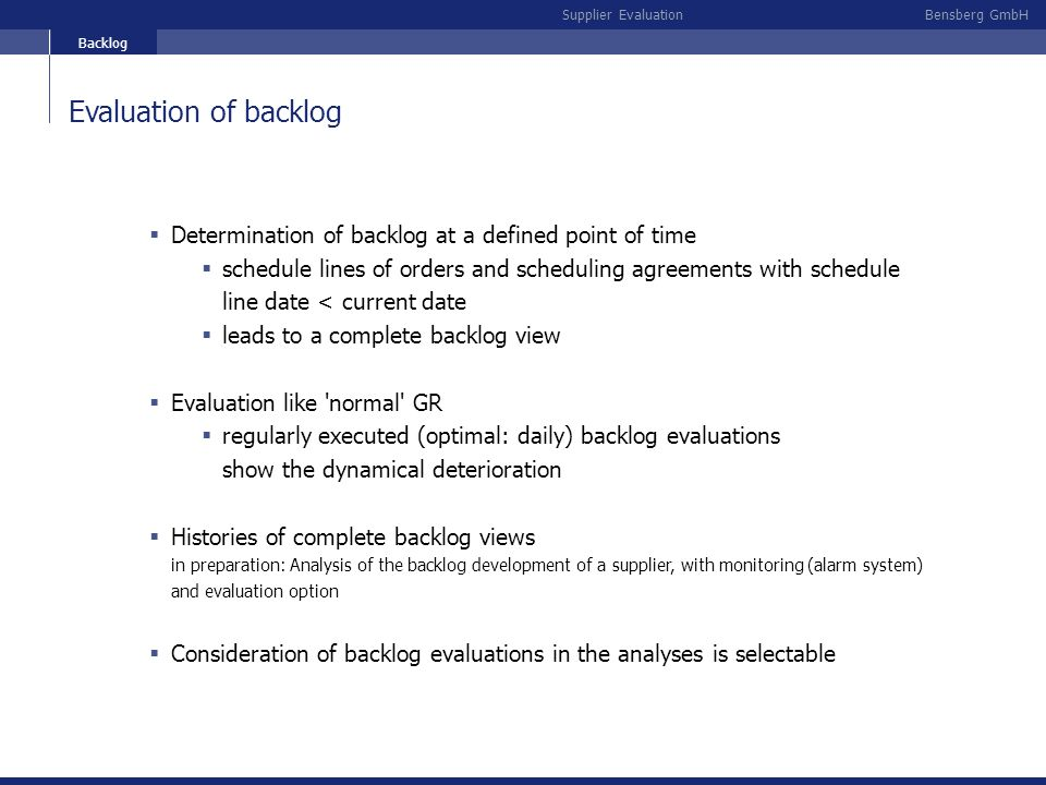 Bensberg GmbHSupplier Evaluation Evaluation of backlog Determination of backlog at a defined point of time schedule lines of orders and scheduling agr