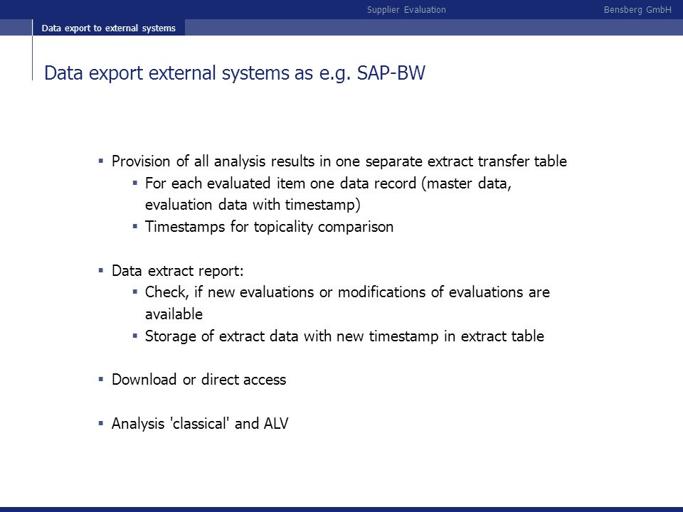 Bensberg GmbHSupplier Evaluation Data export external systems as e.g. SAP-BW Provision of all analysis results in one separate extract transfer table