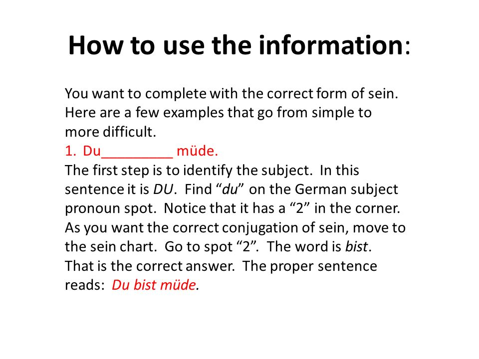 How to use the information: You want to complete with the correct form of sein. Here are a few examples that go from simple to more difficult. 1.Du___