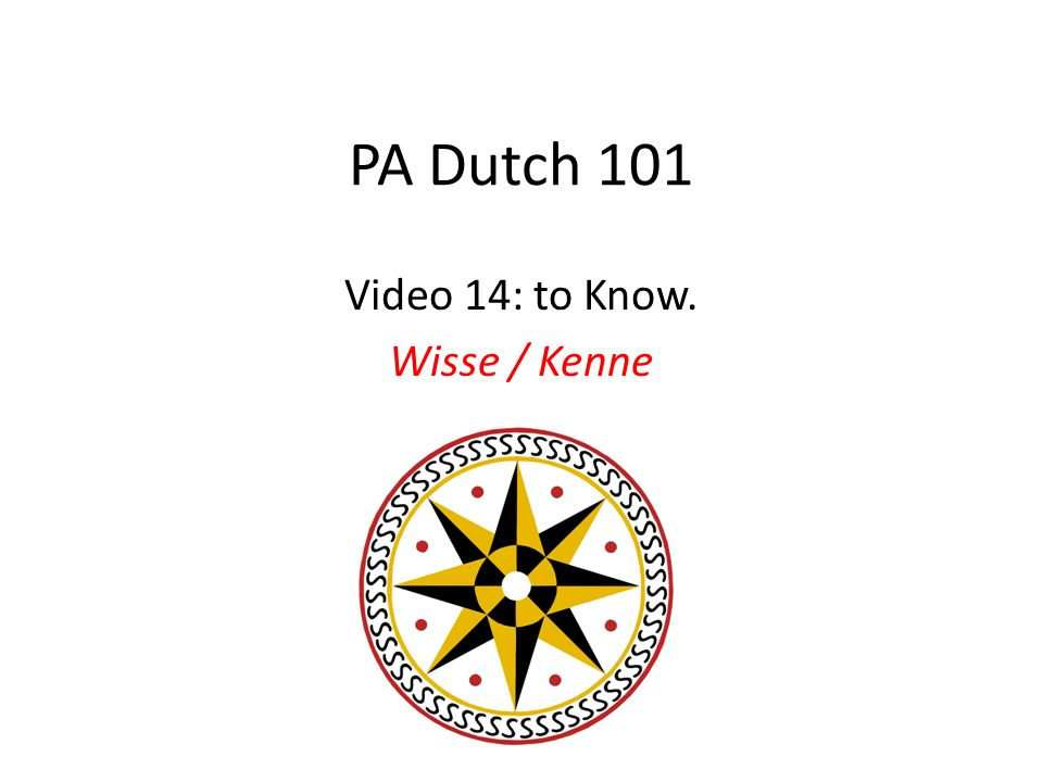 PA Dutch 101 Video 14: to Know. Wisse / Kenne