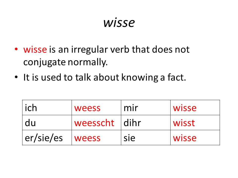 wisse wisse is an irregular verb that does not conjugate normally.