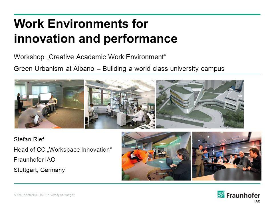 © Fraunhofer IAO, IAT University of Stuttgart Workshop Creative Academic Work Environment Green Urbanism at Albano – Building a world class university