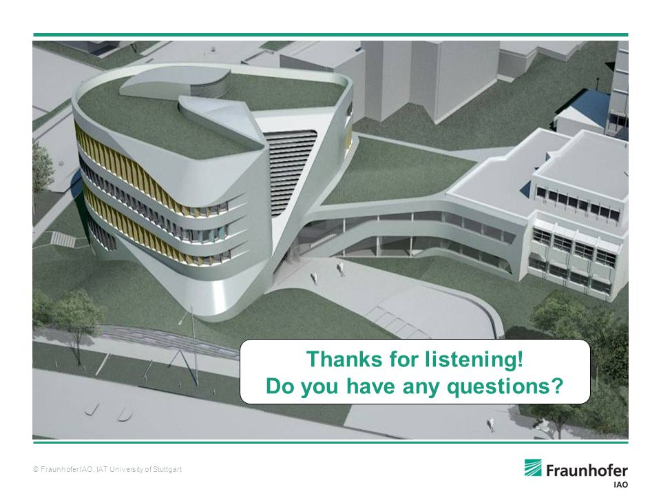 © Fraunhofer IAO, IAT University of Stuttgart Thanks for listening! Do you have any questions?