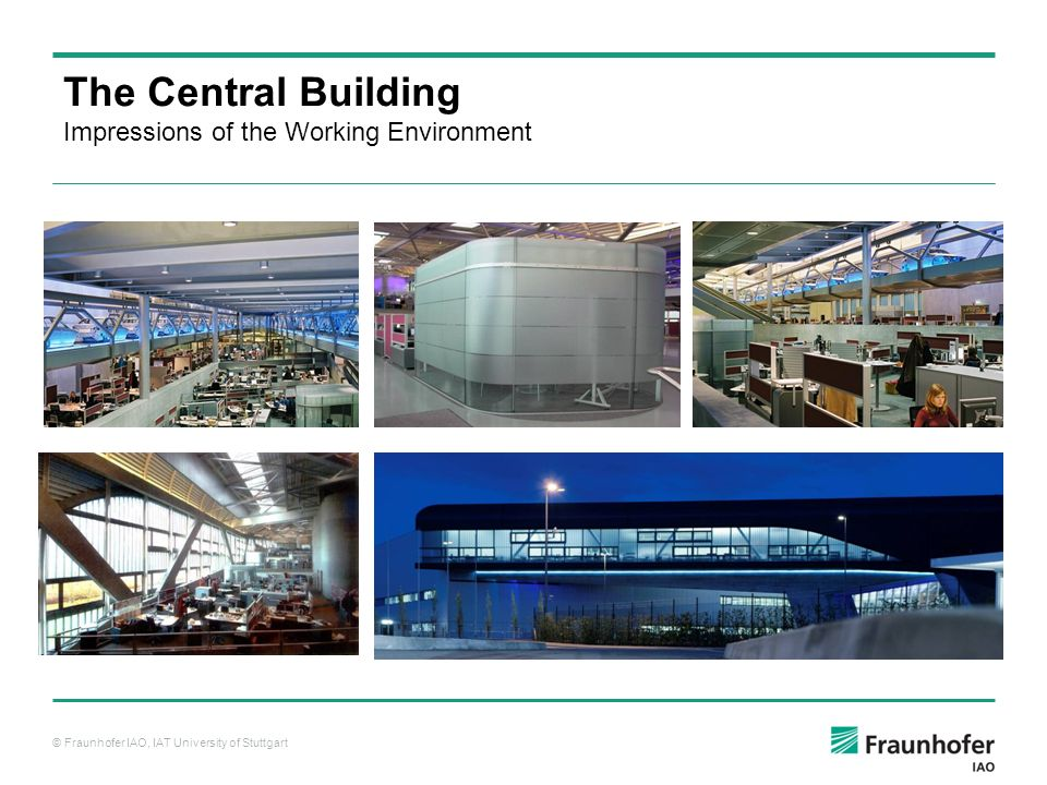 © Fraunhofer IAO, IAT University of Stuttgart The Central Building Impressions of the Working Environment