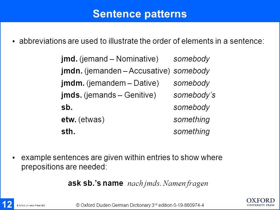 Sentence patterns 12 © Oxford Duden German Dictionary 3 rd edition 0-19-860974-4 © Oxford University Press 2005 jmd. (jemand – Nominative) somebody jm