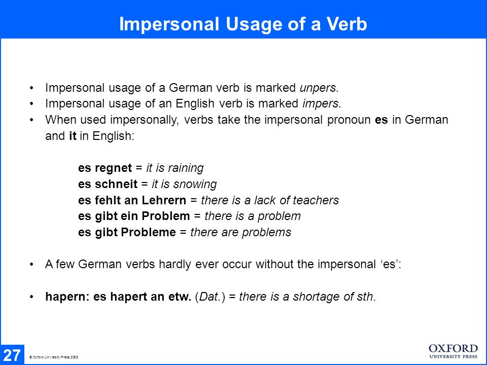 Impersonal Usage of a Verb 27 © Oxford University Press 2005 Impersonal usage of a German verb is marked unpers.