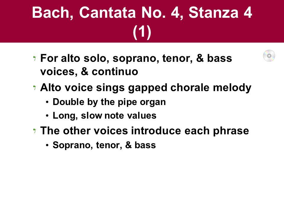 Bach, Cantata No. 4, Stanza 4 (1) For alto solo, soprano, tenor, & bass voices, & continuo Alto voice sings gapped chorale melody Double by the pipe o