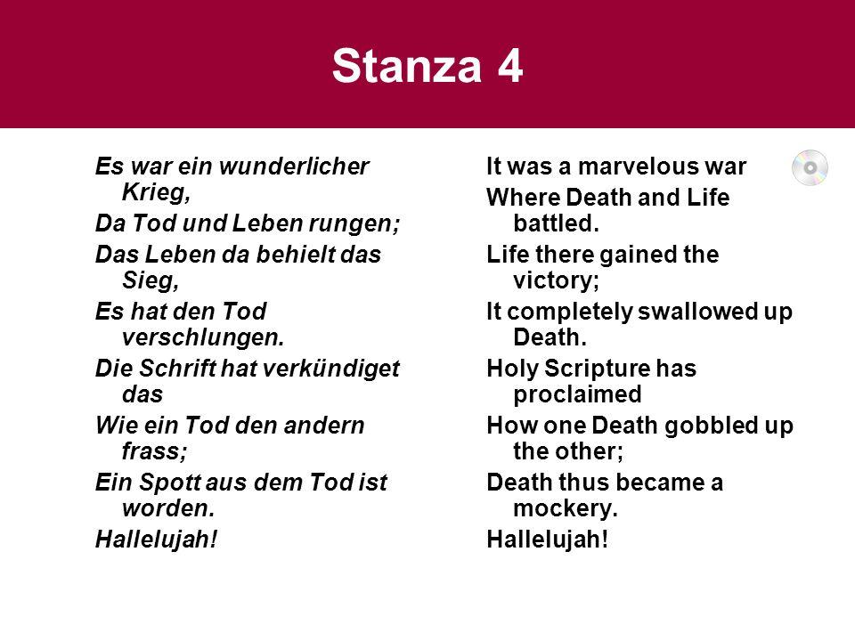 Stanza 4 Es war ein wunderlicher Krieg, Da Tod und Leben rungen; Das Leben da behielt das Sieg, Es hat den Tod verschlungen. Die Schrift hat verkündig
