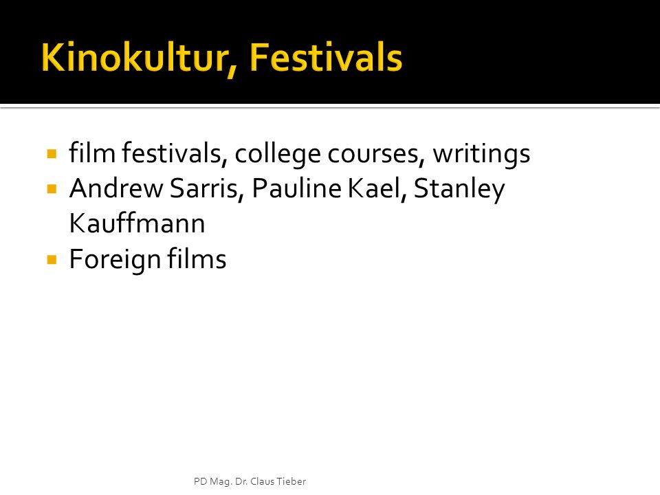 film festivals, college courses, writings Andrew Sarris, Pauline Kael, Stanley Kauffmann Foreign films PD Mag. Dr. Claus Tieber