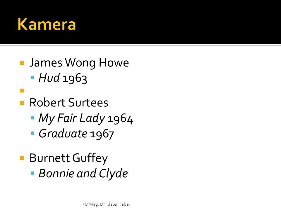 James Wong Howe Hud 1963 Robert Surtees My Fair Lady 1964 Graduate 1967 Burnett Guffey Bonnie and Clyde PD Mag. Dr. Claus Tieber