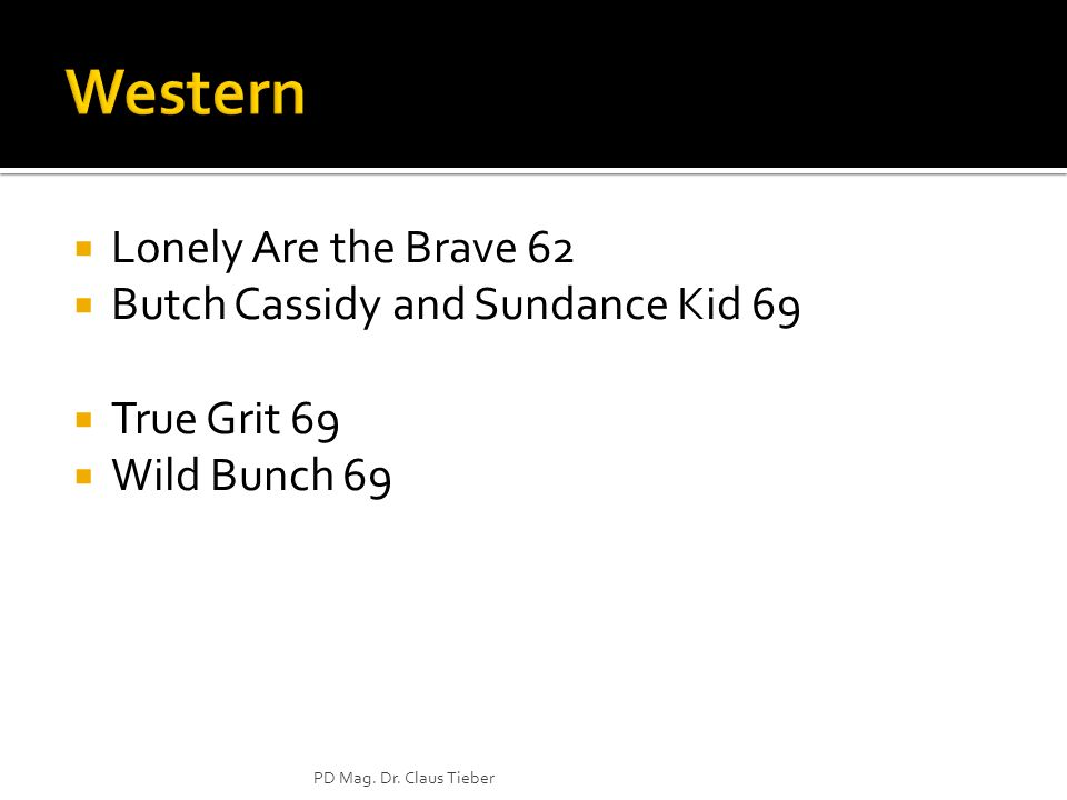Lonely Are the Brave 62 Butch Cassidy and Sundance Kid 69 True Grit 69 Wild Bunch 69 PD Mag. Dr. Claus Tieber