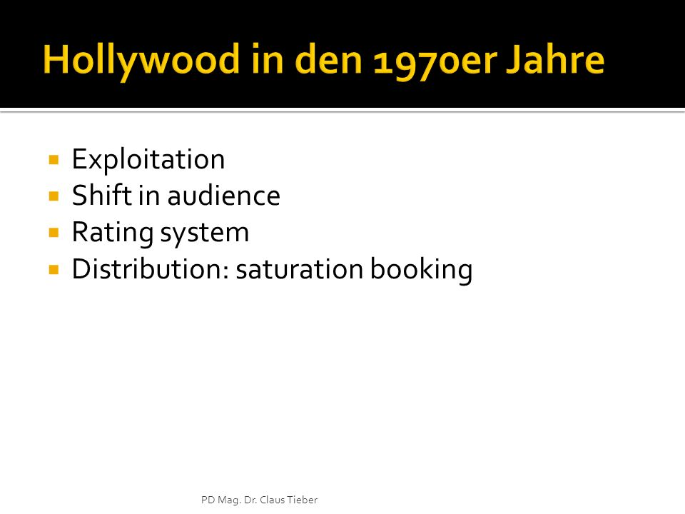Exploitation Shift in audience Rating system Distribution: saturation booking PD Mag. Dr. Claus Tieber