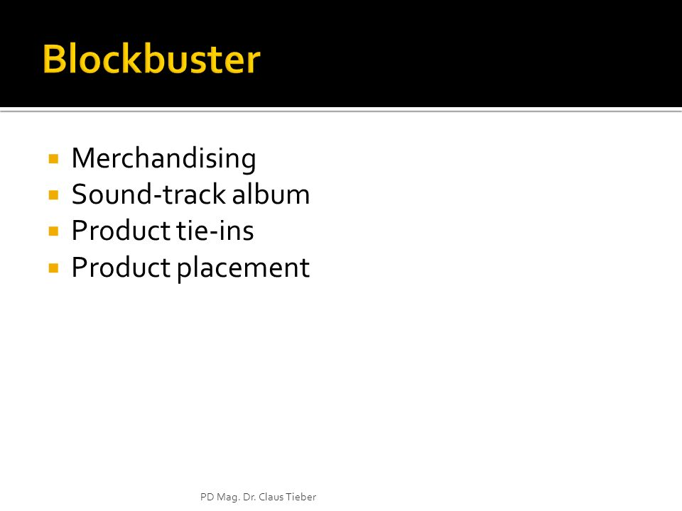 Merchandising Sound-track album Product tie-ins Product placement PD Mag. Dr. Claus Tieber