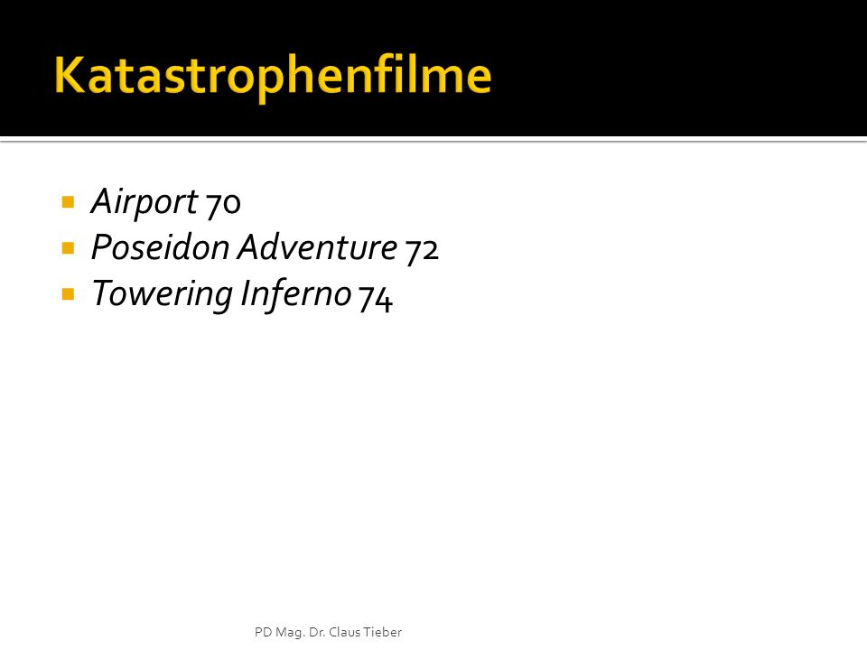 Airport 70 Poseidon Adventure 72 Towering Inferno 74 PD Mag. Dr. Claus Tieber