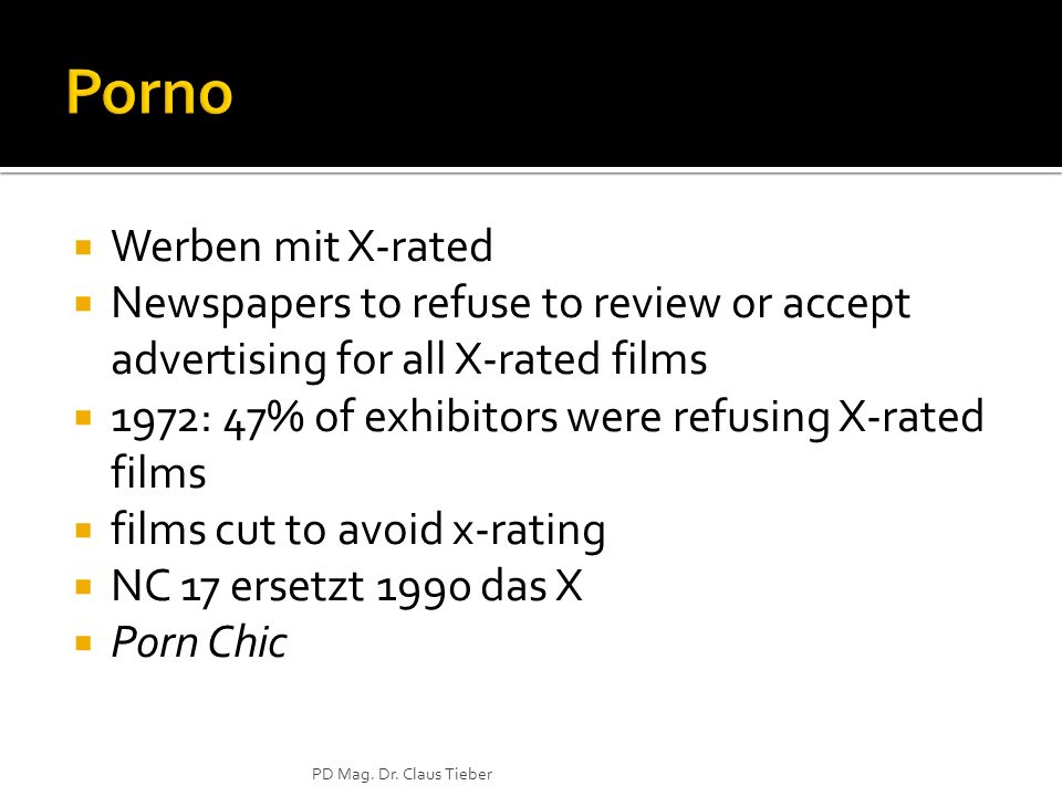 Werben mit X-rated Newspapers to refuse to review or accept advertising for all X-rated films 1972: 47% of exhibitors were refusing X-rated films films cut to avoid x-rating NC 17 ersetzt 1990 das X Porn Chic PD Mag.