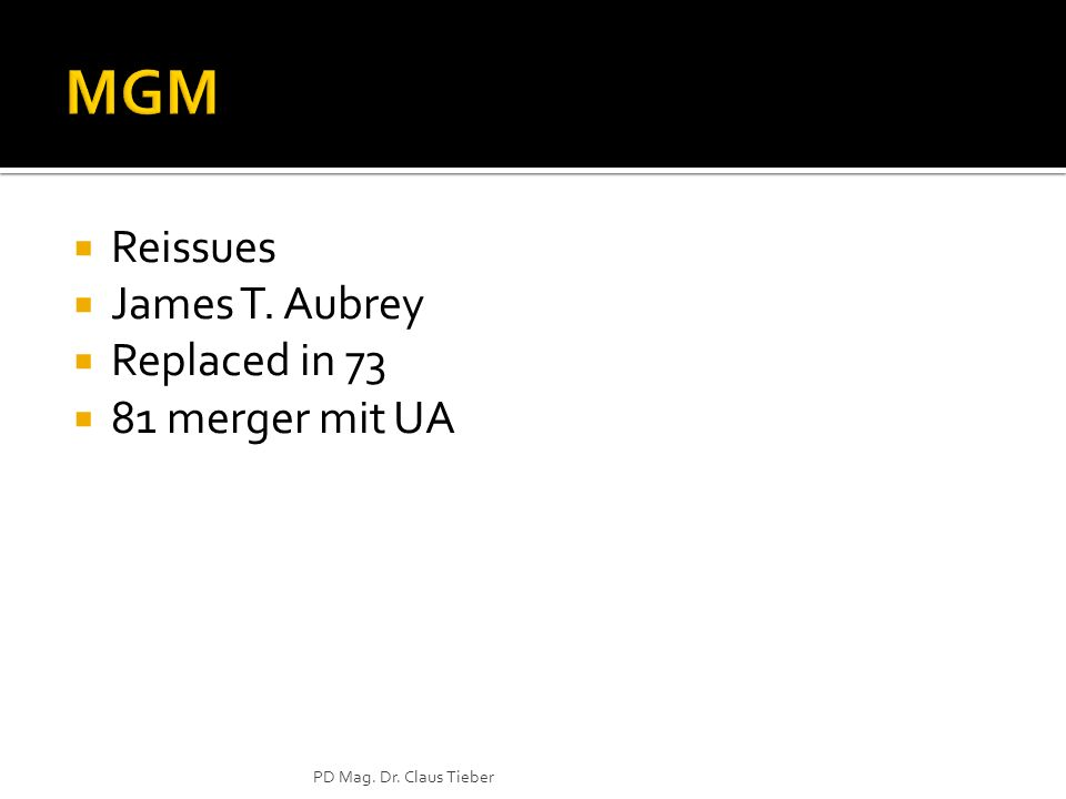 Reissues James T. Aubrey Replaced in 73 81 merger mit UA PD Mag. Dr. Claus Tieber