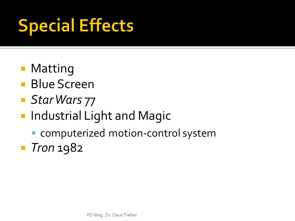 Matting Blue Screen Star Wars 77 Industrial Light and Magic computerized motion-control system Tron 1982 PD Mag. Dr. Claus Tieber