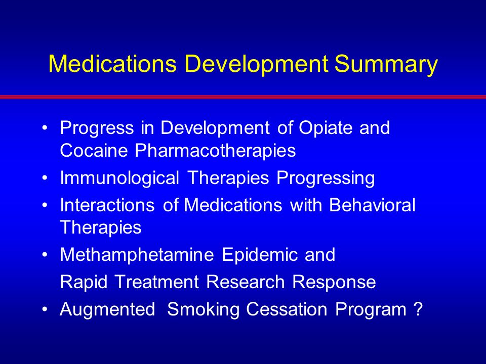 Medications Development Summary Progress in Development of Opiate and Cocaine Pharmacotherapies Immunological Therapies Progressing Interactions of Me