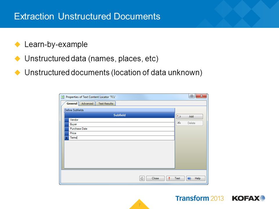 Extraction Unstructured Documents Learn-by-example Unstructured data (names, places, etc) Unstructured documents (location of data unknown) 7