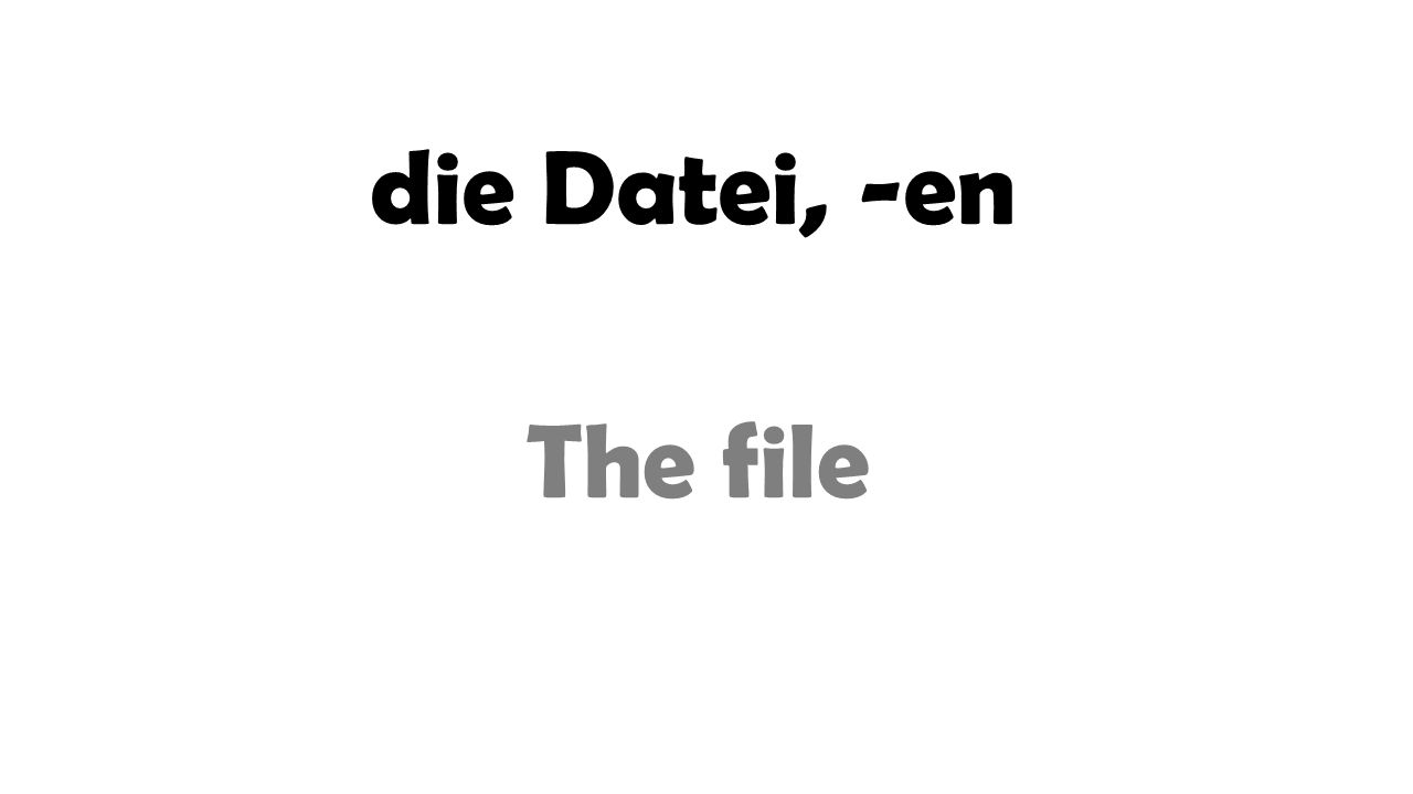 die Datei, -en The file