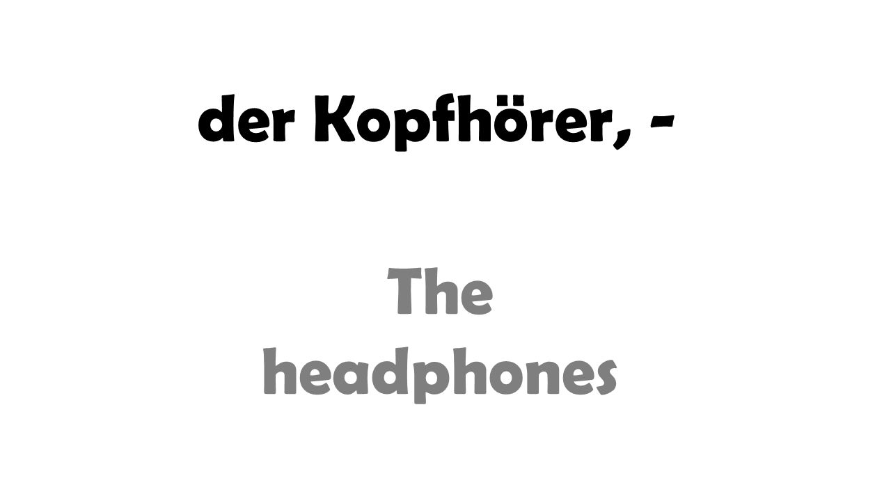 der Kopfhörer, - The headphones