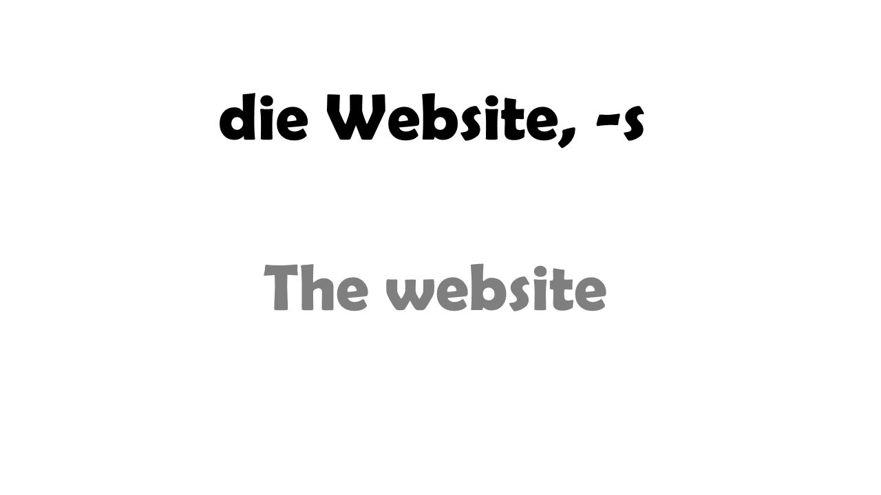 die Website, -s The website