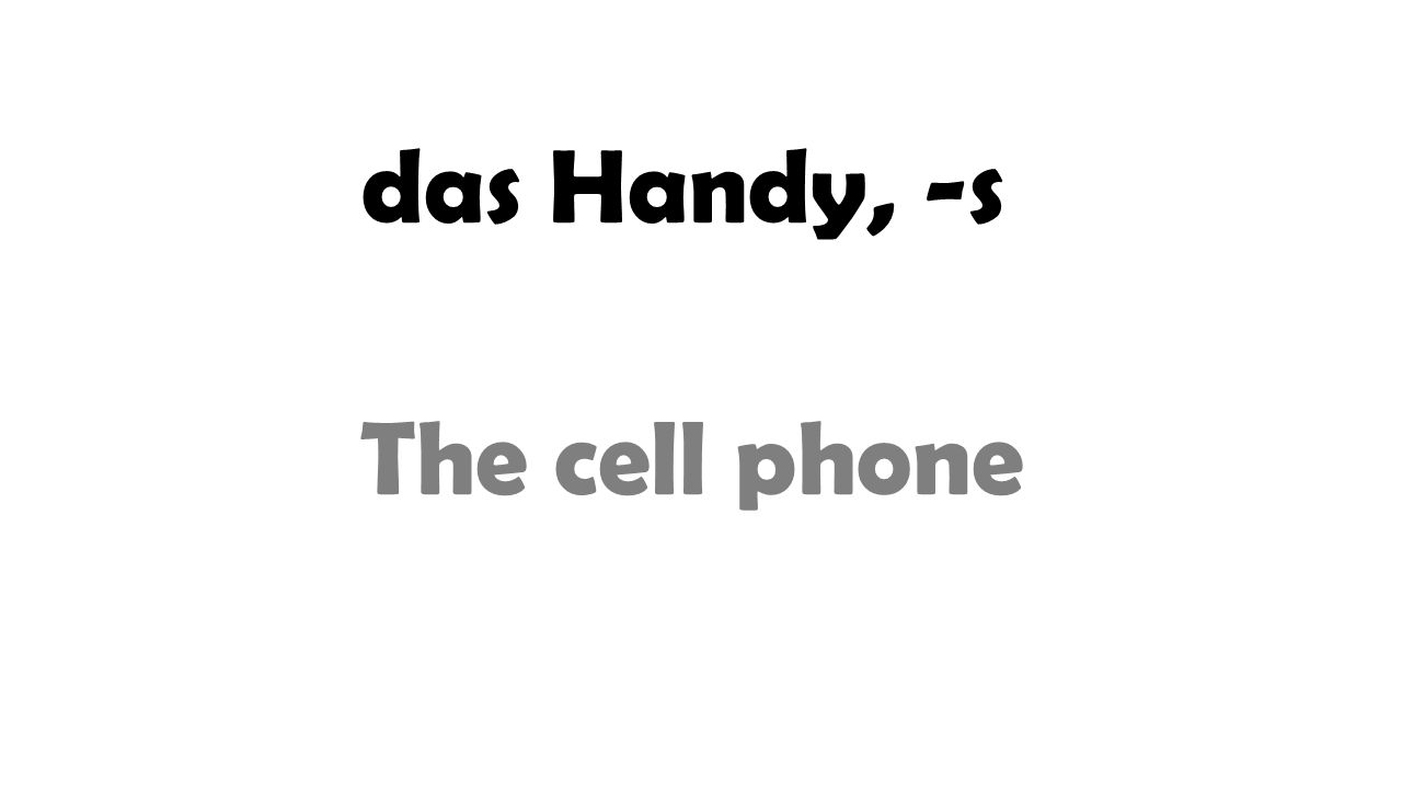 das Handy, -s The cell phone