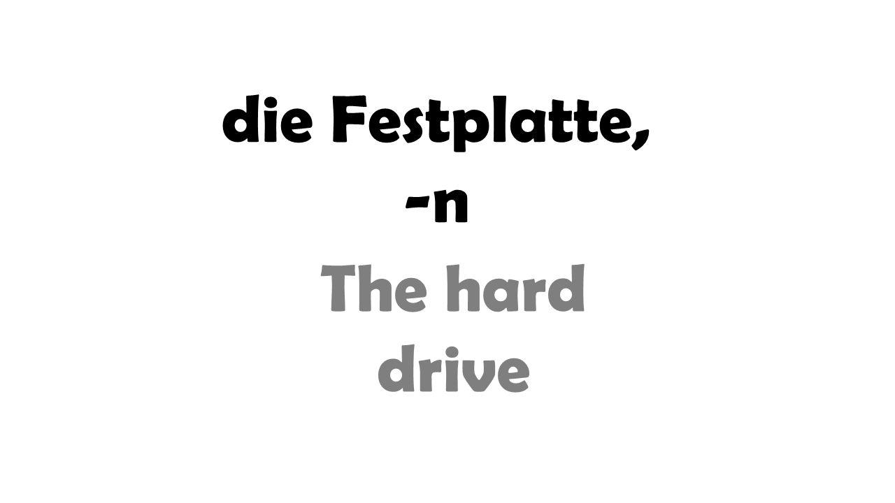 die Festplatte, -n The hard drive