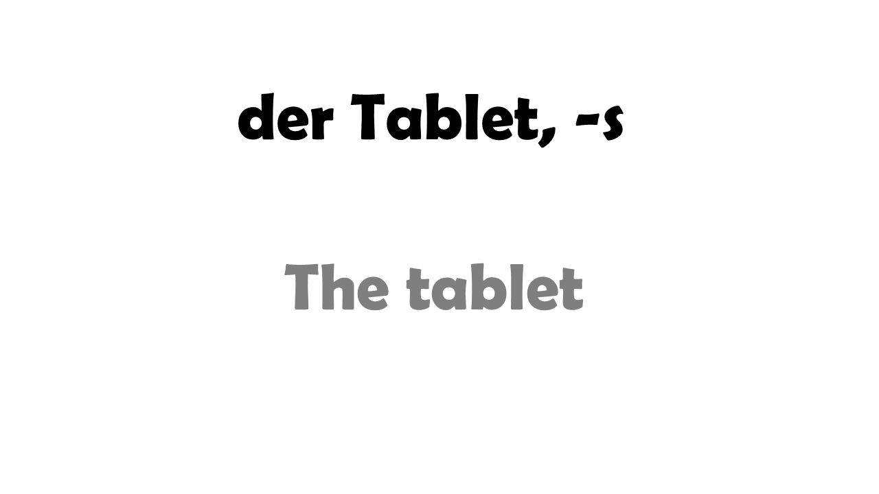 der Tablet, -s The tablet