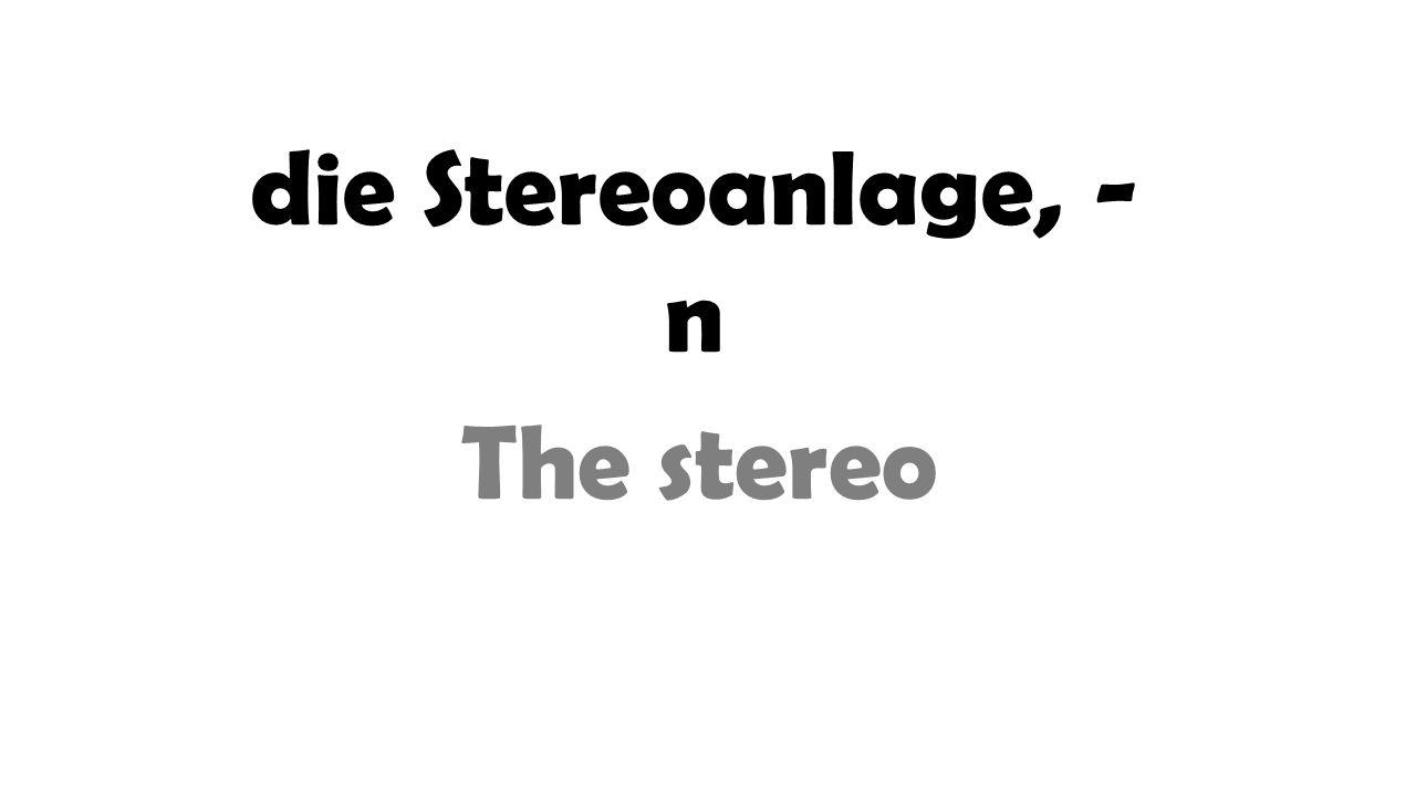 die Stereoanlage, - n The stereo