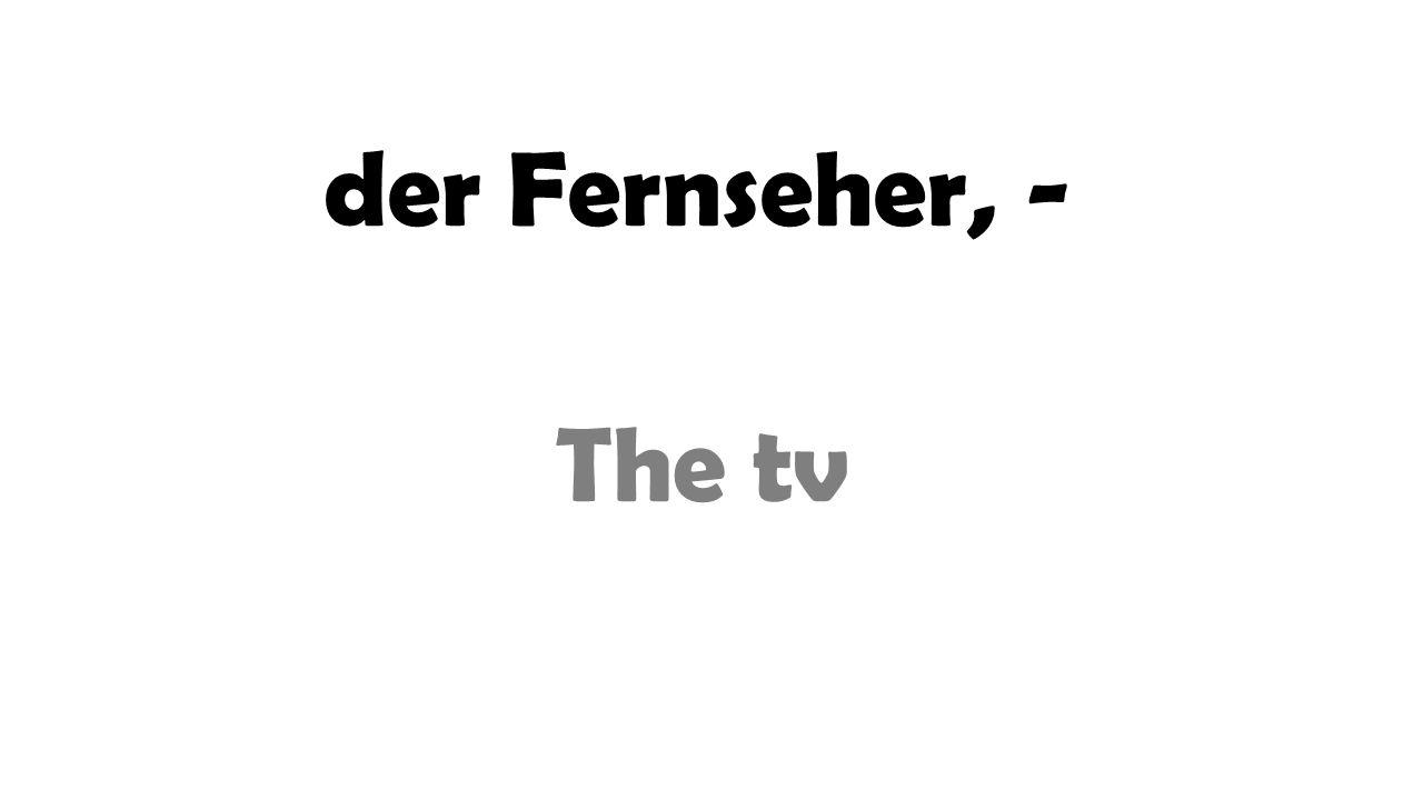der Fernseher, - The tv