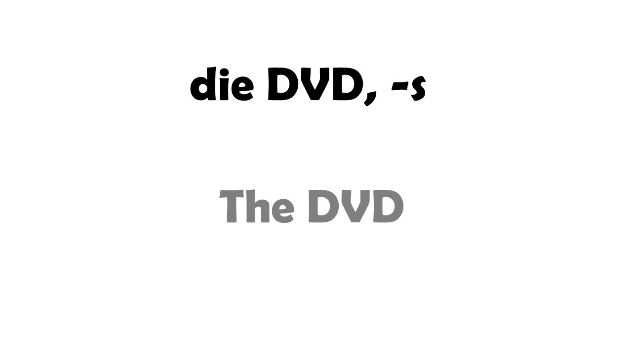 die DVD, -s The DVD
