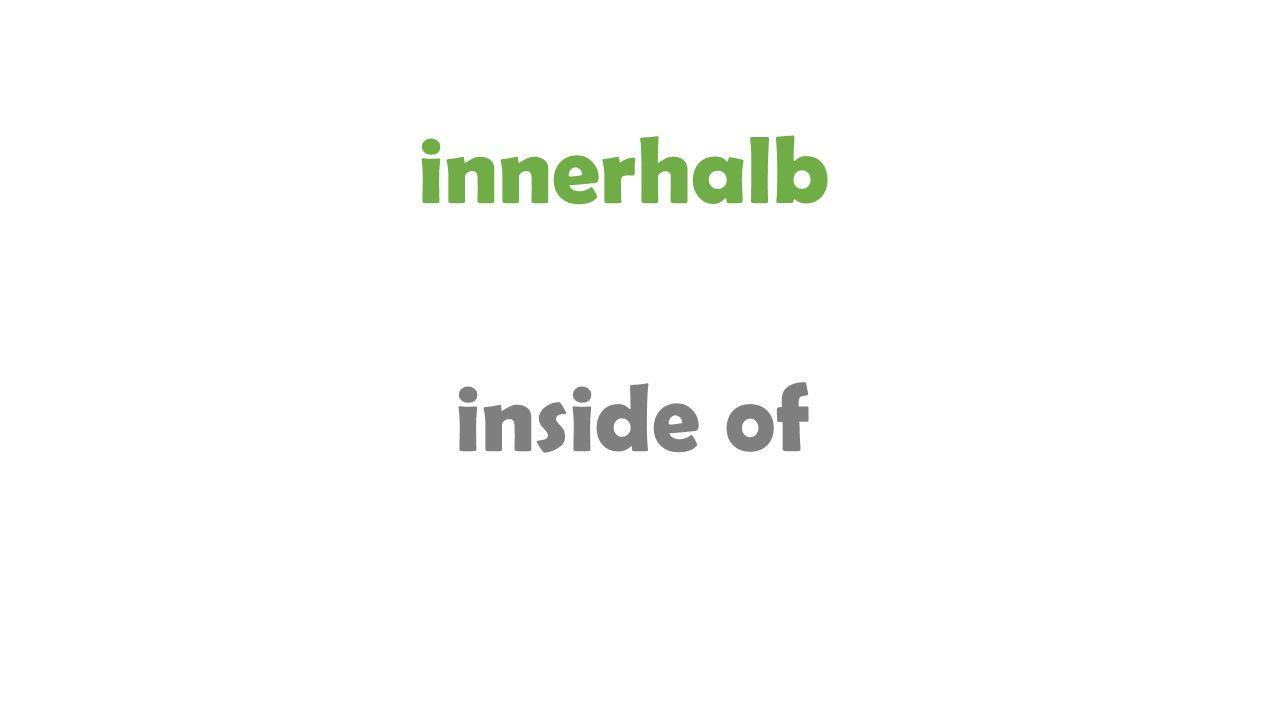 innerhalb inside of