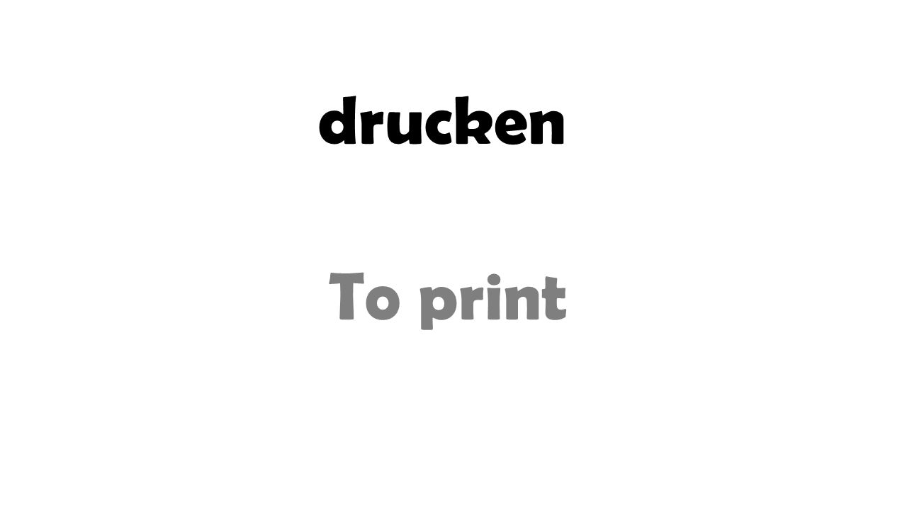 drucken To print