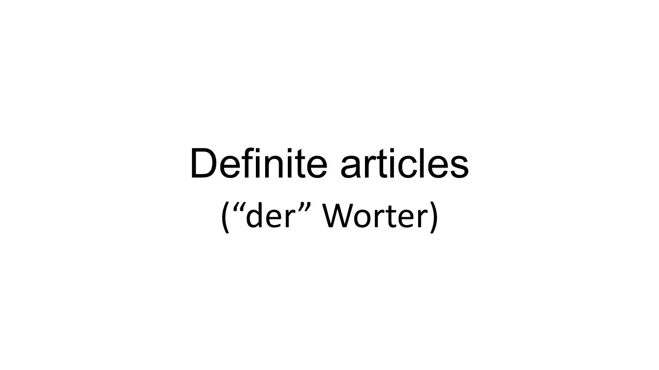 Definite articles (der Worter)