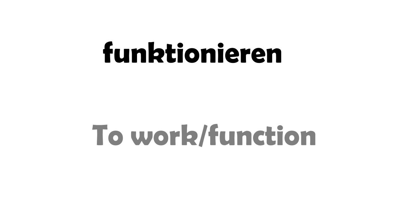 funktionieren To work/function