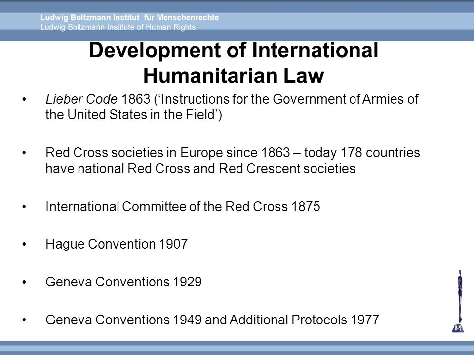 Lieber Code 1863 (Instructions for the Government of Armies of the United States in the Field) Red Cross societies in Europe since 1863 – today 178 co