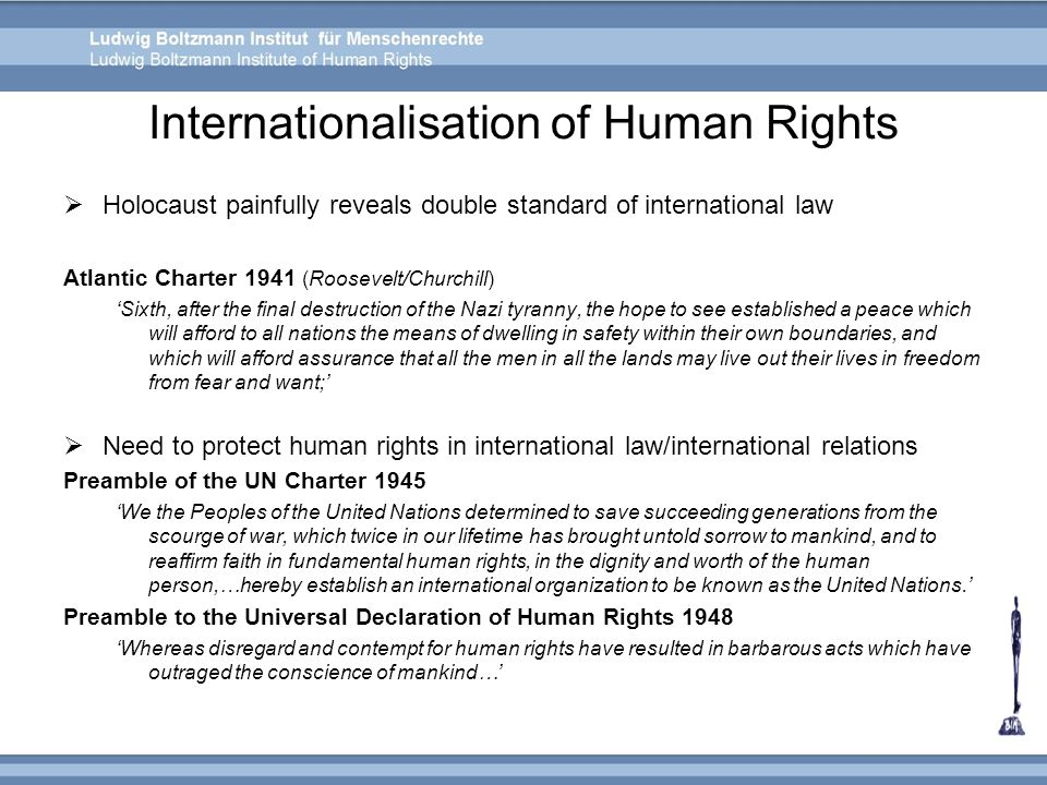 Internationalisation of Human Rights Holocaust painfully reveals double standard of international law Atlantic Charter 1941 (Roosevelt/Churchill) Sixt